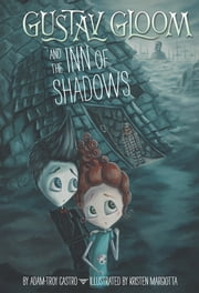 Gustav Gloom and the Inn of Shadows #5 ebook by Adam-Troy Castro,Kristen Margiotta