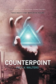 Counterpoint - Take Back That Which Is Yours - The Third of the Jonathan Savage Trilogy ebook by Paul V. Walters