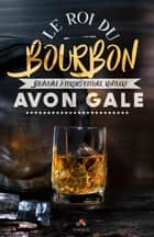 Le roi du Bourbon ebook by Avon Gale