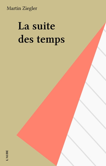 La suite des temps ebook by Martin Ziegler