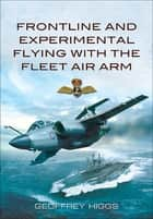 Frontline and Experimental Flying With the Fleet Air Arm ebook by Geoffrey Higgs
