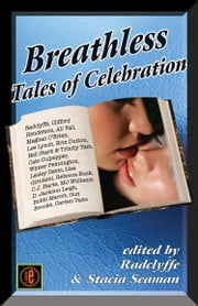 Breathless: Tales of Celebration ebook by Stacia Seaman,Radclyffe