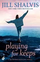 Playing For Keeps - A fun feel-good read! ebook by Jill Shalvis
