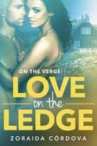 Love on the Ledge - On the Verge - Book Two ebook by Zoraida Córdova