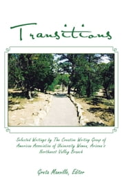Transitions - Selected Writings by The Creative Writing Group of American Association of University Women, Arizona's Northwest Valley Branch ebook by Greta Manville