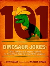 101 Hilarious Dinosaur Jokes for Kids: T-Rex Ticklers and Raptor Riddles to Keep Your Kids Roaring With Laughter ebook by Scott Allen