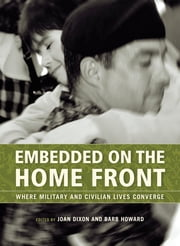 Embedded on the Home Front - Where Military and Civilian Lives Converge ebook by Joan Dixon,Barb Howard