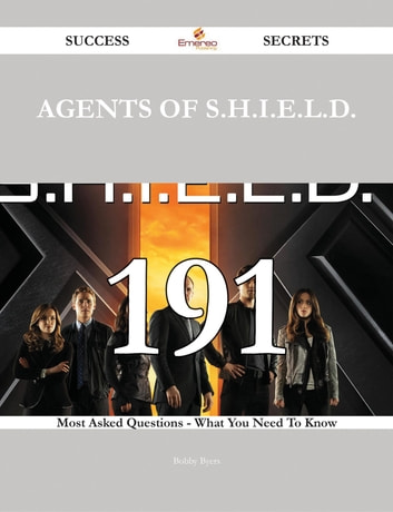 Agents of S.H.I.E.L.D. 191 Success Secrets - 191 Most Asked Questions On Agents of S.H.I.E.L.D. - What You Need To Know ebook by Bobby Byers