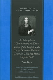 A Philosophical Commentary on These Words of the Gospel ebook by Pierre Bayle