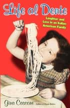 Life Al Dente - Laughter and Love in an Italian-American Family ebook by Gina Cascone