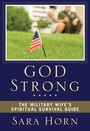 God Strong - The Military Wife's Spiritual Survival Guide ebook by Sara Horn