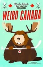 Uncle John's Bathroom Reader Weird Canada ebook by Bathroom Readers' Institute