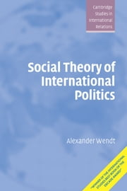 Social Theory of International Politics ebook by Alexander Wendt