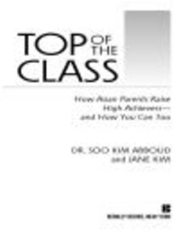 Top of the Class - How Asian Parents Raise High Achievers--and How You Can Too eBook by Soo Kim Abboud,Jane Y. Kim