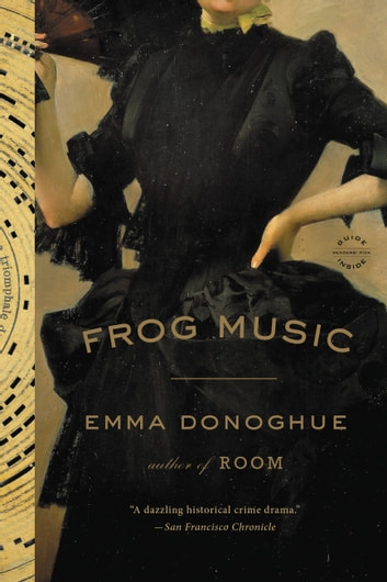 Frog Music - A Novel ebook by Emma Donoghue