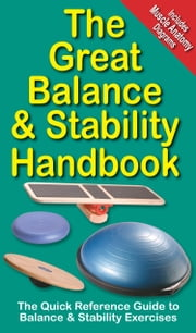 The Great Balance and Stability Handbook - The Quick Reference Guide to Balance and Stability Exercsies ebook by Mike Jespersen,Andre Noel Potvin