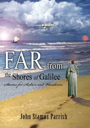 Far From the Shores of Galilee - Stories for Seekers and Wanderers ebook by John Parrish