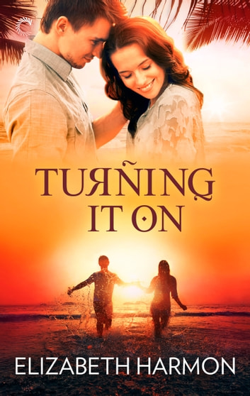 Turning It On ebook by Elizabeth Harmon