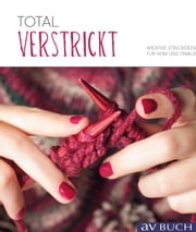 Total verstrickt - Kreative Strickideen für Heim und Familie ebook by Kobo.Web.Store.Products.Fields.ContributorFieldViewModel