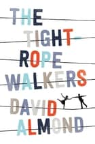 The Tightrope Walkers ebook by David Almond