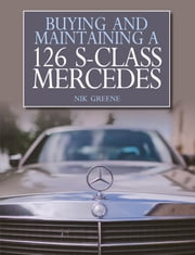 Buying and Maintaining a 126 S-Class Mercedes ebook by Nik Greene