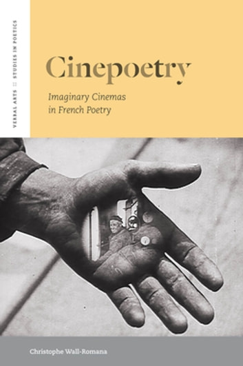 Cinepoetry - Imaginary Cinemas in French Poetry ebook by Christophe Wall-Romana