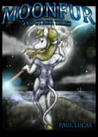 Moonfur And Other Tales ebook by Paul Lucas