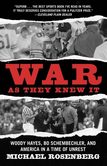 War As They Knew It - Woody Hayes, Bo Schembechler, and America in a Time of Unrest ebook by Michael Rosenberg