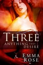 Three: Anything They Desire, The Complete 5-Part Series ebook by