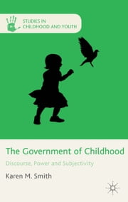 The Government of Childhood - Discourse, Power and Subjectivity ebook by K. Smith