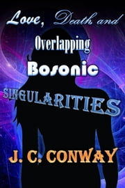 Love, Death, and Overlapping Bosonic Singularities ebook by J. C. Conway