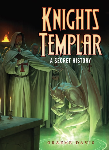 Knights Templar - A Secret History ebook by Graeme Davis