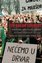For Kin or Country - Xenophobia, Nationalism, and War ebook by Stephen M. Saideman, R. William Ayres