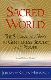 Sacred World - The Shambhala Way to Gentleness, Bravery, and Power ebook by Jeremy Hayward,Karen Hayward