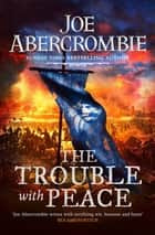 The Trouble With Peace - Book Two ebook by Joe Abercrombie