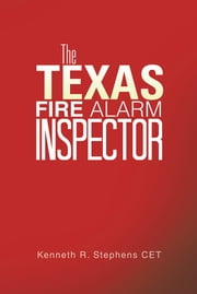 The Texas Fire Alarm Inspector ebook by Kenneth R. Stephens CET