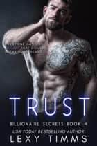 Trust - Billionaire Secrets Series, #4 ebook by