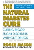 The Natural Diabetes Cure, Second Edition ebook by Roger Mason