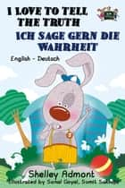 I Love to Tell the Truth Ich sage gern die Wahrheit : English German Bilingual Edition - English German Bilingual Collection ebook by Shelley Admont, S.A. Publishing