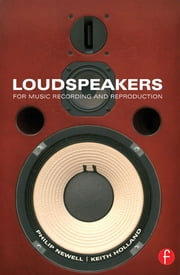 Loudspeakers - For music recording and reproduction ebook by Philip Newell,Keith Holland
