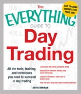 The Everything Guide to Day Trading: All the tools, training, and techniques you need to succeed in day trading ebook by David Borman