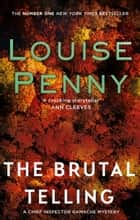 The Brutal Telling - A Chief Inspector Gamache Mystery, Book 5 ebook by Louise Penny
