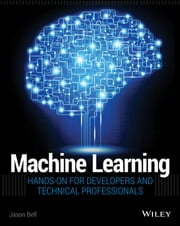 Machine Learning - Hands-On for Developers and Technical Professionals ebook by Jason Bell