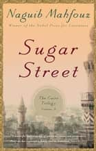 Sugar Street - The Cairo Trilogy, Volume 3 ebook by Naguib Mahfouz