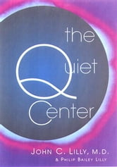 The Quiet Center ebook by Lilly, M.D., John, C