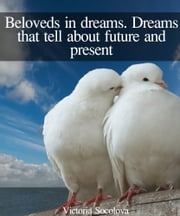Beloveds in Dreams. Dreams that Tell About Future and Present ebook by Victoria Socolova