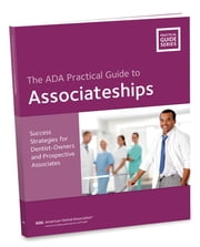 Associateships: A Guide for Owners and Prospective Associates - ADA Practical Guide ebook by American Dental Association