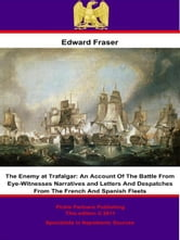 The Enemy at Trafalgar: An Account Of The Battle From Eye-Witnesses Narratives and Letters And Despatches From The French And Spanish Fleets ebook by Edward Fraser