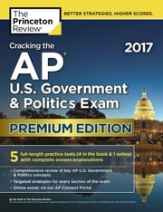 Cracking the AP U.S. Government & Politics Exam 2017, Premium Edition ebook by Princeton Review