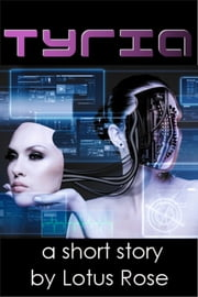Tyria: A Sci Fi Short Story ebook by Lotus Rose